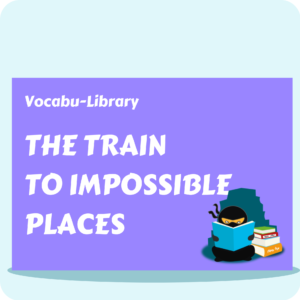 Vocabu-Library - The Train to Impossible Places